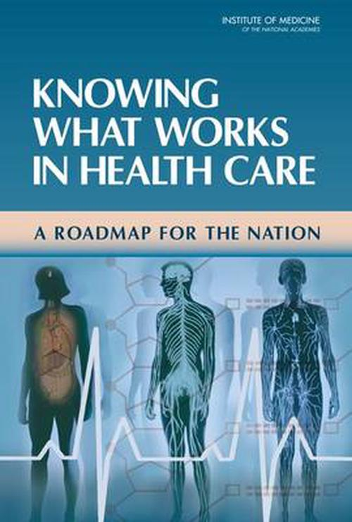 NEW-Knowing-What-Works-in-Health-Care-A-Roadmap-for-the-Nation-by-Institute-Of