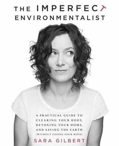 NEW-The-Imperfect-Environmentalist-A-Practical-Guide-to-Clearing-Your-Body-Det