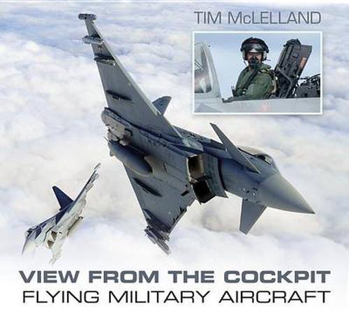 NEW-View-from-the-Cockpit-Flying-Military-Aircraft-by-Tim-McLelland-Paperback-B