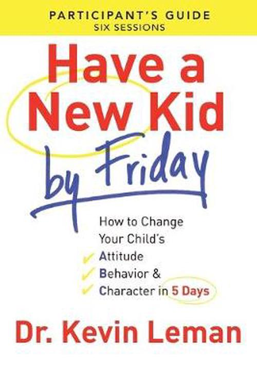 NEW-Have-a-New-Kid-by-Friday-How-to-Change-Your-Childs-Attitude-Behavior-Ch