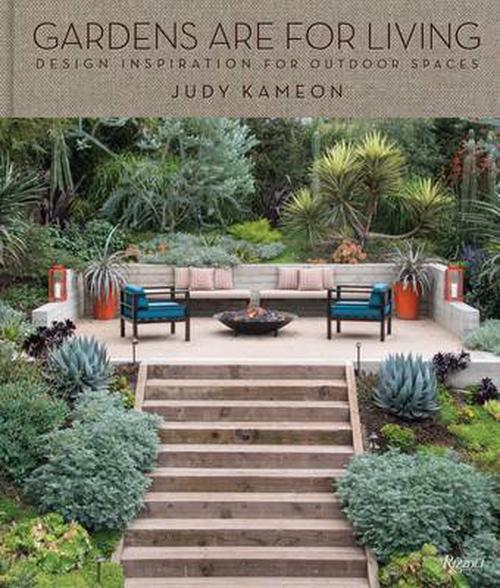 Gardens Are for Living: Design Inspiration for Outdoor Spaces by Judy Kameon (En