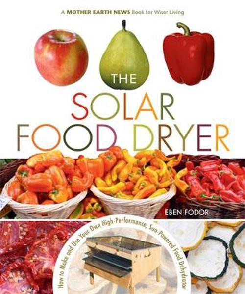 NEW-The-Solar-Food-Dryer-How-to-Make-and-Use-Your-Own-High-Performance-Sun-Pow
