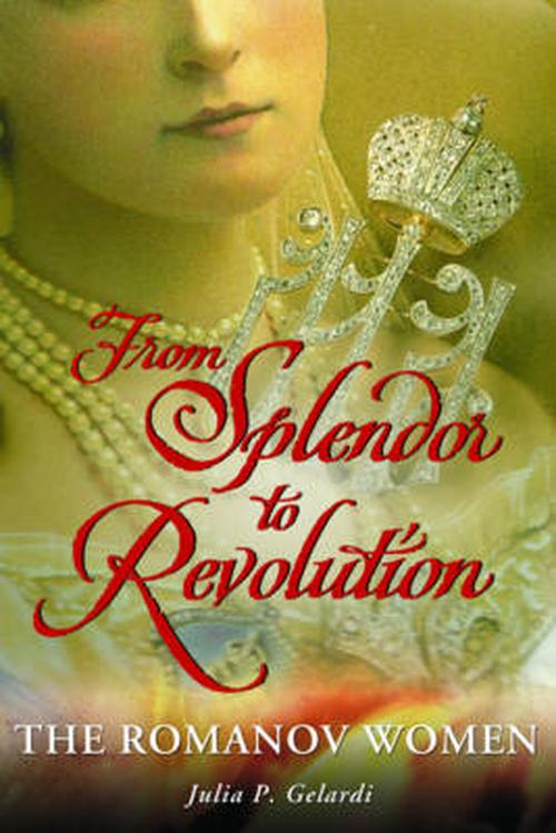 NEW-From-Splendor-to-Revolution-by-Julia-P-Gelardi-Paperback-Book