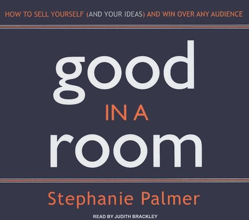 Good-in-a-Room-How-to-Sell-Yourself-and-Your-Ideas-a
