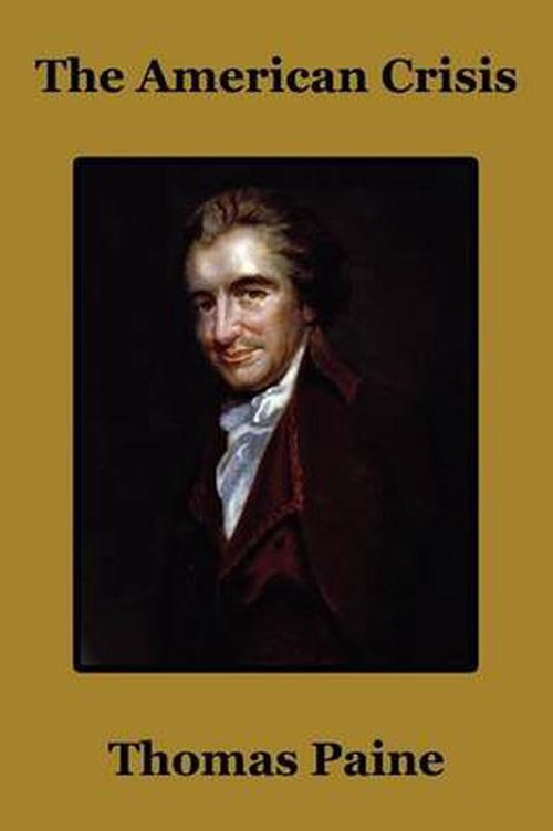 the american crisis by thomas paine essay Howe is as much deceived by you as the american cause is injured by you  thomas paine - american crisis (1780-83)   the american crisis - december 23, 1776 .