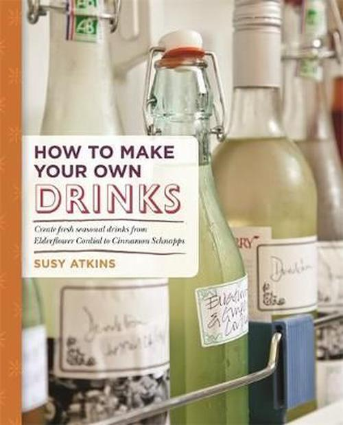 NEW-How-to-Make-Your-Own-Drinks-by-Susy-Atkins-Paperback-Book-Free-Shipping
