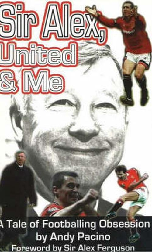 NEW-Sir-Alex-United-and-Me-by-Andy-Pacino-Paperback-Book