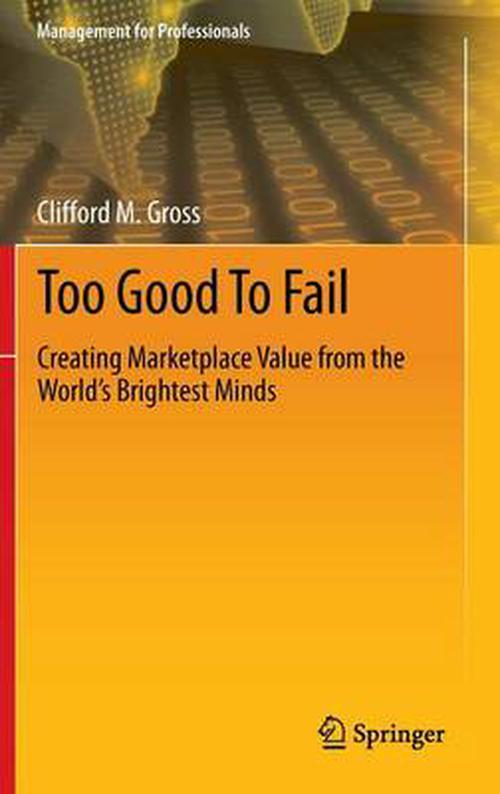 NEW-Too-Good-to-Fail-Creating-Marketplace-Value-from-the-World-S-Brightest-Mind